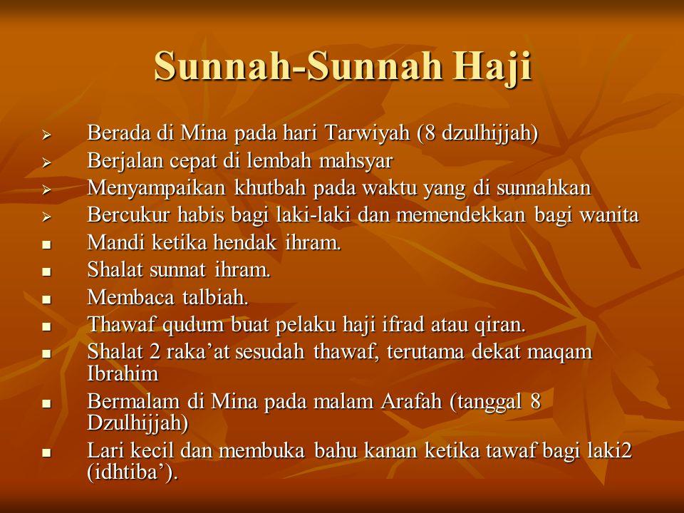 Sunnah-Sunnah Haji  Berada di Mina pada hari Tarwiyah (8 dzulhijjah)  Berjalan cepat di lembah mahsyar  Menyampaikan khutbah pada waktu yang di sun