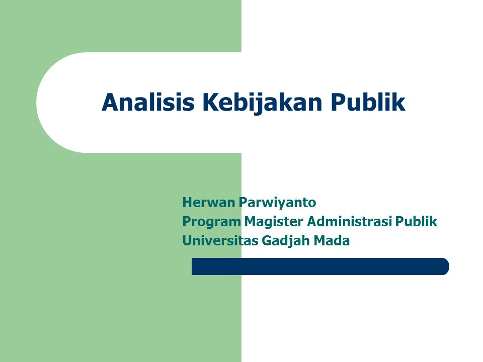 Analisis Kebijakan Publik Herwan Parwiyanto Program Magister Administrasi Publik Universitas Gadjah Mada