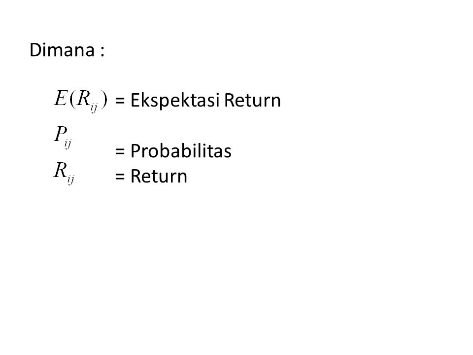 Dimana : = Ekspektasi Return = Probabilitas = Return
