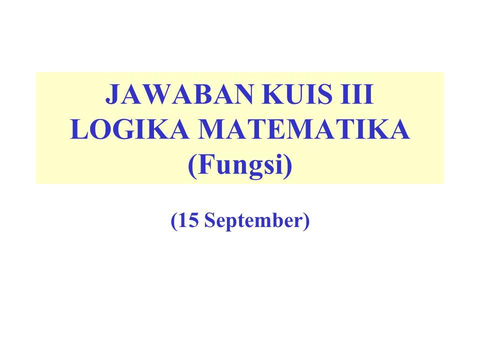 JAWABAN KUIS III LOGIKA MATEMATIKA (Fungsi) (15 September)