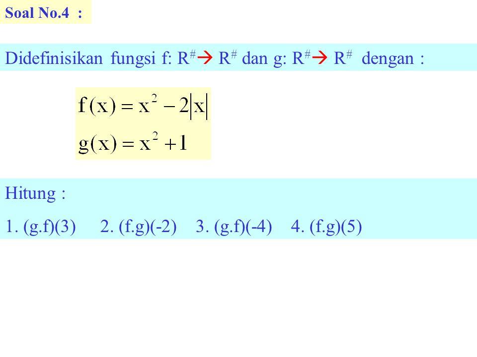 Soal No.4 : Didefinisikan fungsi f: R #  R # dan g: R #  R # dengan : Hitung : 1. (g.f)(3)2. (f.g)(-2)3. (g.f)(-4)4. (f.g)(5)