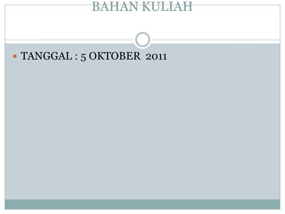 BAHAN KULIAH TANGGAL : 5 OKTOBER 2011