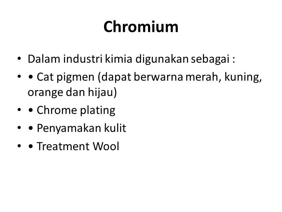 Chromium Dalam industri kimia digunakan sebagai : Cat pigmen (dapat berwarna merah, kuning, orange dan hijau) Chrome plating Penyamakan kulit Treatmen