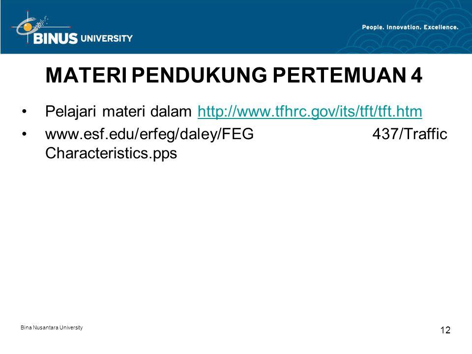 Bina Nusantara University 12 MATERI PENDUKUNG PERTEMUAN 4 Pelajari materi dalam http://www.tfhrc.gov/its/tft/tft.htmhttp://www.tfhrc.gov/its/tft/tft.h