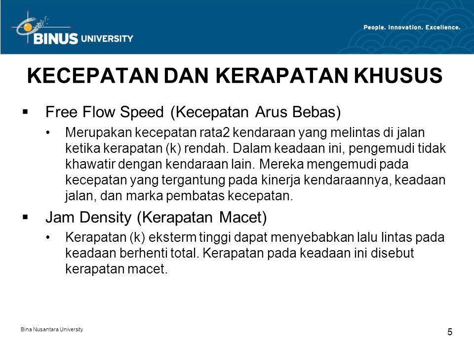 Bina Nusantara University 5 KECEPATAN DAN KERAPATAN KHUSUS  Free Flow Speed (Kecepatan Arus Bebas) Merupakan kecepatan rata2 kendaraan yang melintas