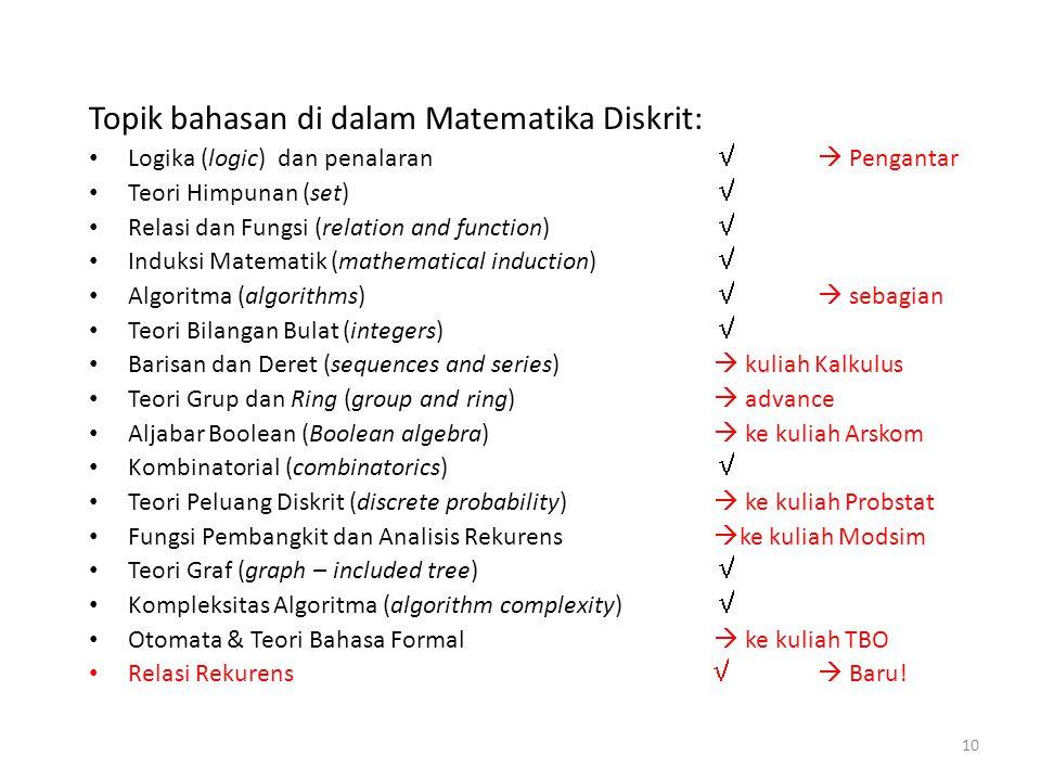 10 Topik bahasan di dalam Matematika Diskrit: Logika (logic) dan penalaran   Pengantar Teori Himpunan (set)  Relasi dan Fungsi (relation and functi
