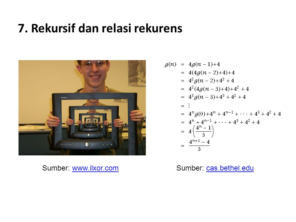 7. Rekursif dan relasi rekurens Sumber: www.ilxor.comwww.ilxor.comSumber: cas.bethel.educas.bethel.edu