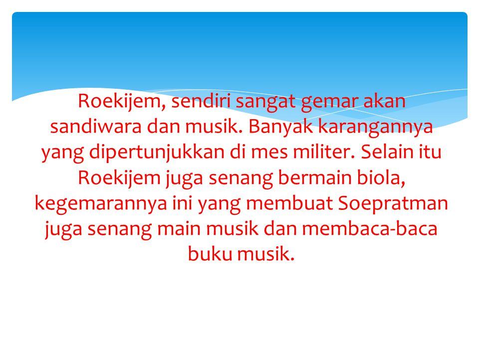 Roekijem, sendiri sangat gemar akan sandiwara dan musik.