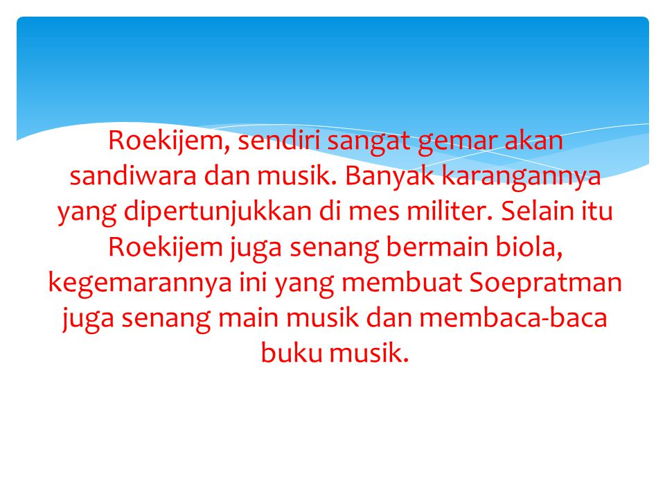Sewaktu tinggal di Makassar, Soepratman memperoleh pelajaran musik dari kakak iparnya yaitu Willem van Eldik, sehingga pandai bermain biola dan kemudian bisa menggubah lagu.