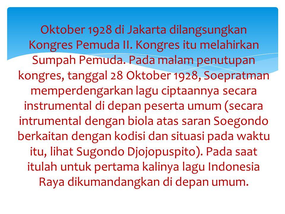 Oktober 1928 di Jakarta dilangsungkan Kongres Pemuda II.