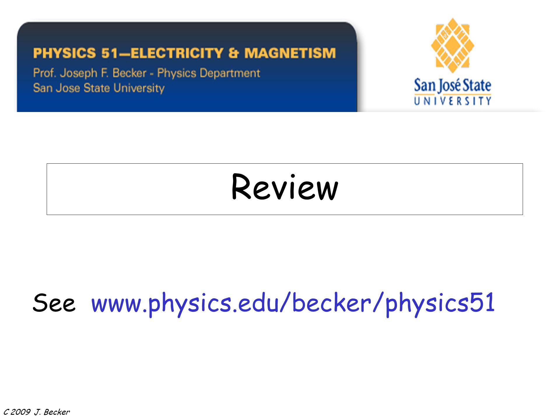 See www.physics.edu/becker/physics51 Review C 2009 J. Becker