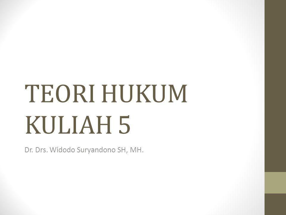 TEORI HUKUM KULIAH 5 Dr. Drs. Widodo Suryandono SH, MH.