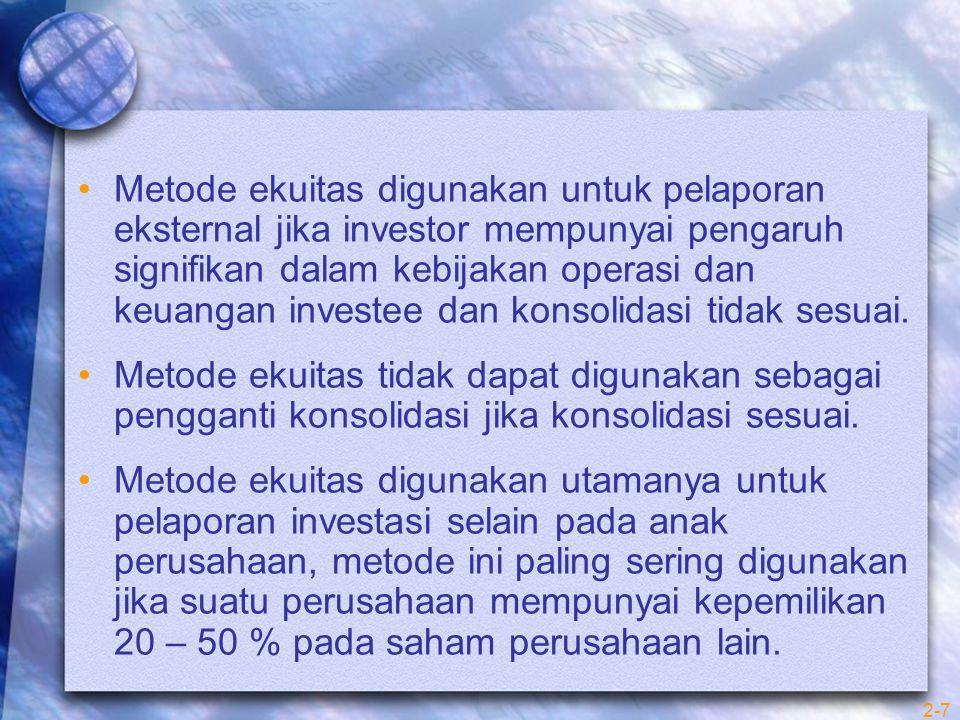 2-7 Metode ekuitas digunakan untuk pelaporan eksternal jika investor mempunyai pengaruh signifikan dalam kebijakan operasi dan keuangan investee dan konsolidasi tidak sesuai.