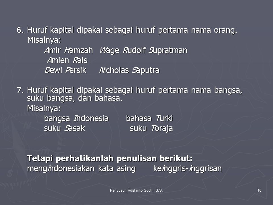 Penyusun Rustanto Sudin, S.S.10 6.Huruf kapital dipakai sebagai huruf pertama nama orang. Misalnya: Misalnya: Amir Hamzah Wage Rudolf Supratman Amien