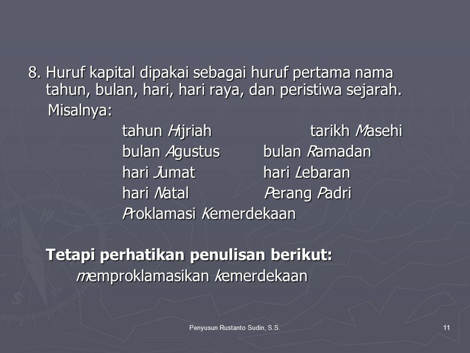 Penyusun Rustanto Sudin, S.S.11 8.Huruf kapital dipakai sebagai huruf pertama nama tahun, bulan, hari, hari raya, dan peristiwa sejarah. Misalnya: Mis