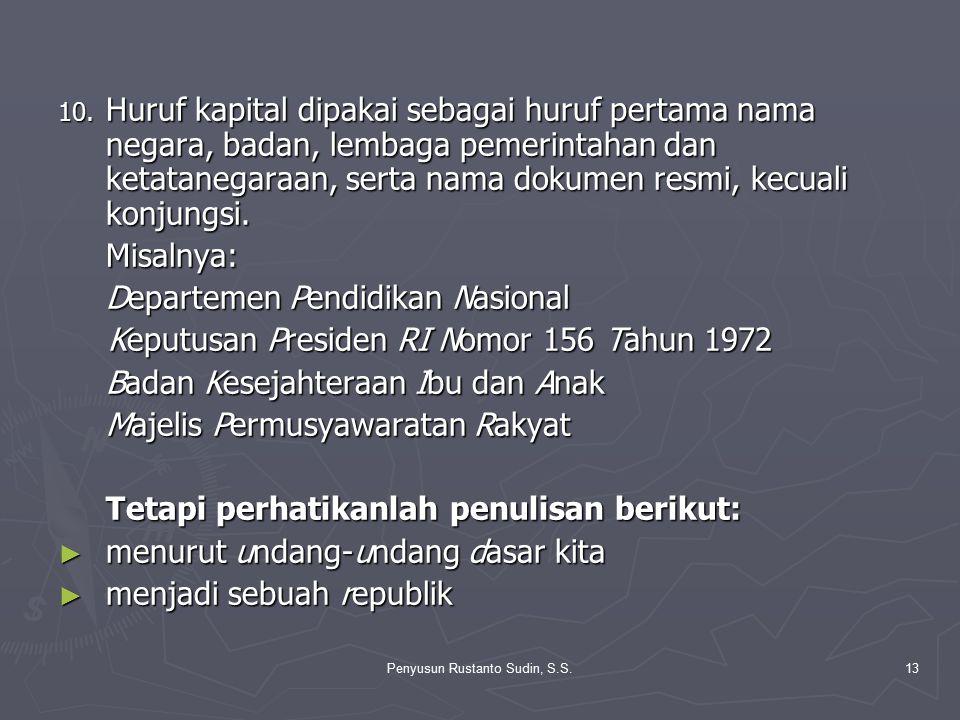 Penyusun Rustanto Sudin, S.S.13 10. Huruf kapital dipakai sebagai huruf pertama nama negara, badan, lembaga pemerintahan dan ketatanegaraan, serta nam