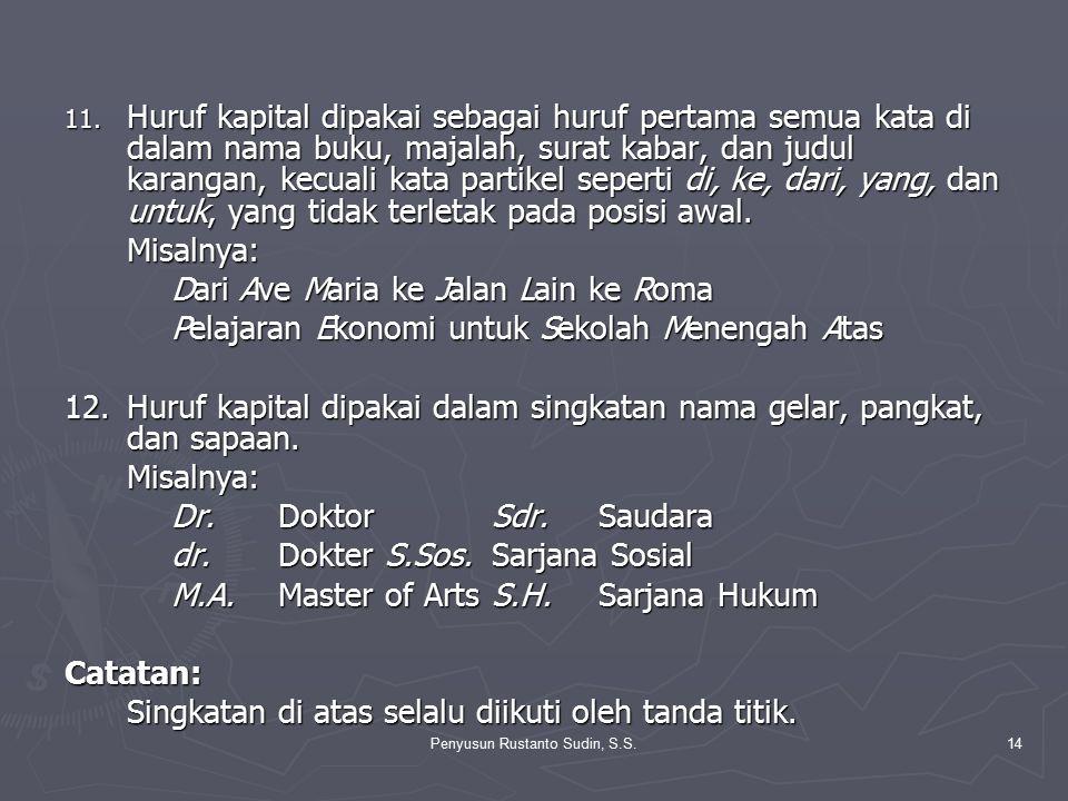 Penyusun Rustanto Sudin, S.S.14 11. Huruf kapital dipakai sebagai huruf pertama semua kata di dalam nama buku, majalah, surat kabar, dan judul karanga