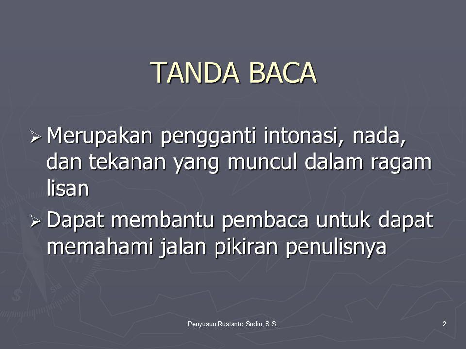 Penyusun Rustanto Sudin, S.S.2 TANDA BACA  Merupakan pengganti intonasi, nada, dan tekanan yang muncul dalam ragam lisan  Dapat membantu pembaca unt