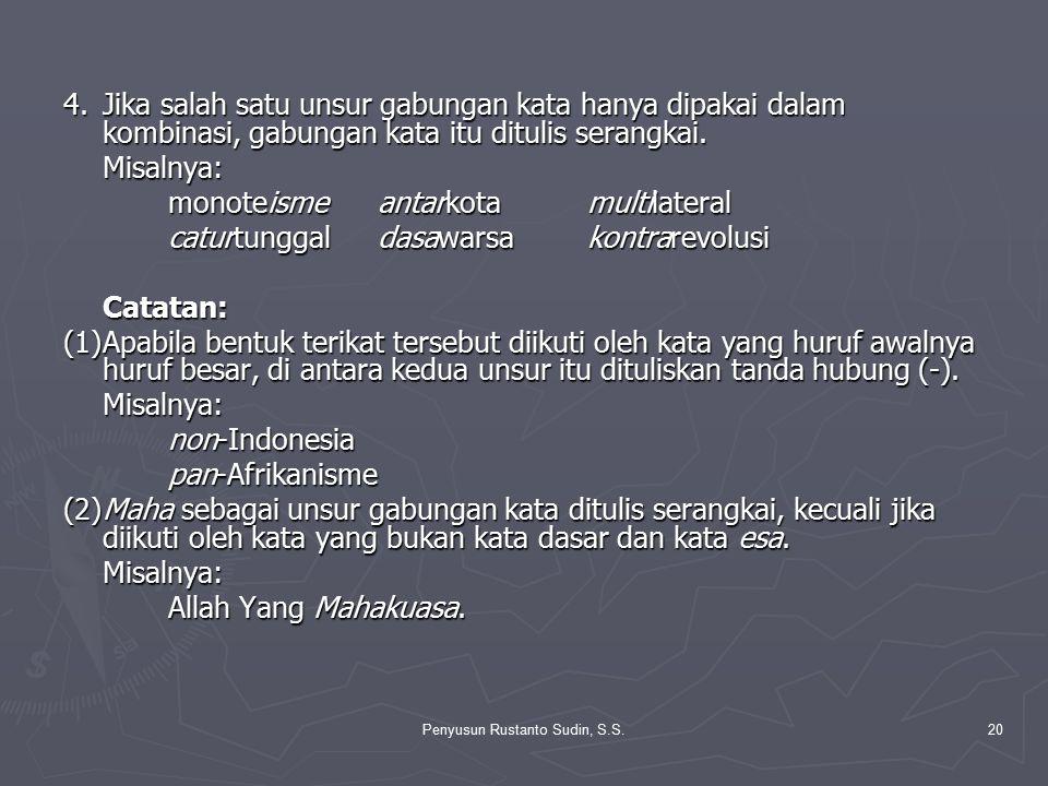 Penyusun Rustanto Sudin, S.S.20 4.Jika salah satu unsur gabungan kata hanya dipakai dalam kombinasi, gabungan kata itu ditulis serangkai. Misalnya: mo