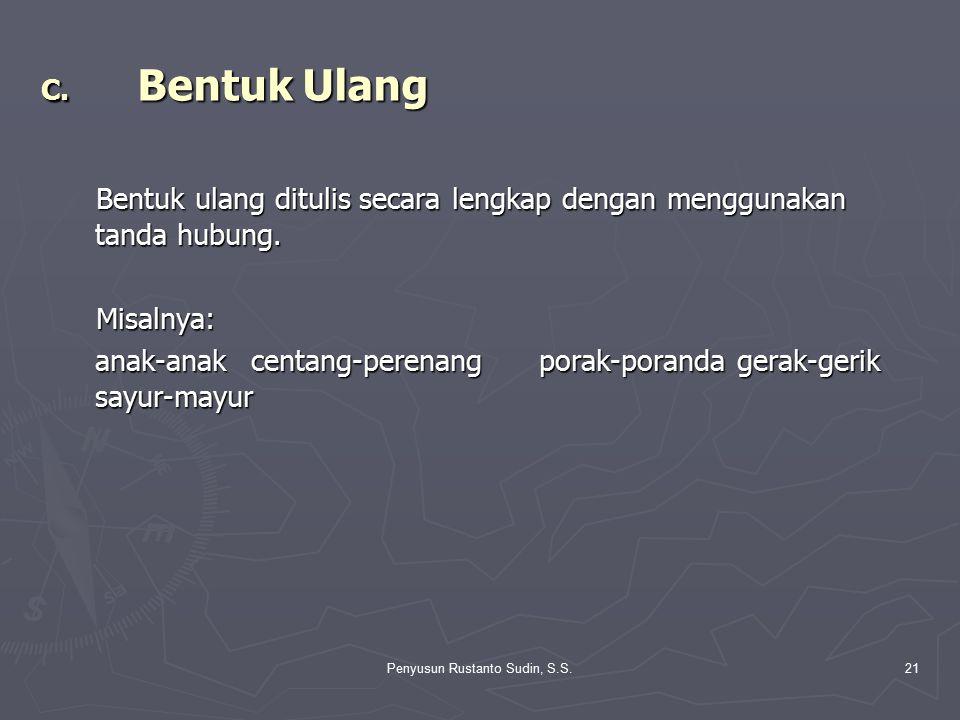 Penyusun Rustanto Sudin, S.S.21 C. Bentuk Ulang Bentuk ulang ditulis secara lengkap dengan menggunakan tanda hubung. Bentuk ulang ditulis secara lengk
