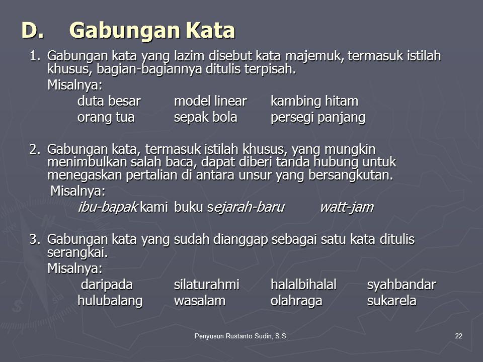 Penyusun Rustanto Sudin, S.S.22 D.Gabungan Kata 1.Gabungan kata yang lazim disebut kata majemuk, termasuk istilah khusus, bagian-bagiannya ditulis ter