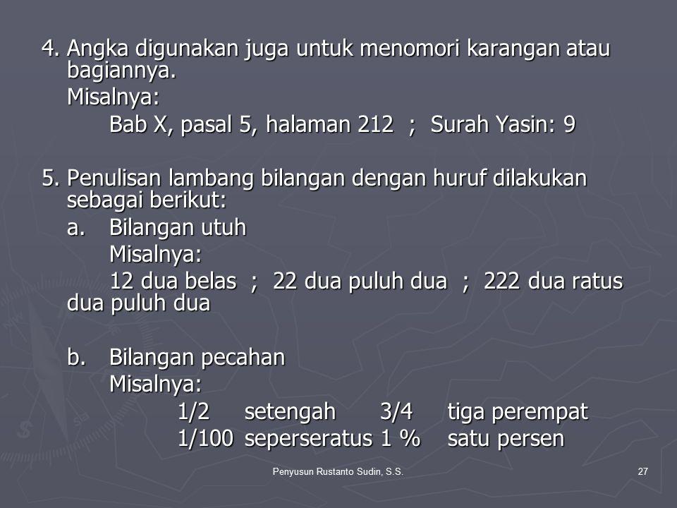 Penyusun Rustanto Sudin, S.S.27 4.Angka digunakan juga untuk menomori karangan atau bagiannya. Misalnya: Bab X, pasal 5, halaman 212 ; Surah Yasin: 9