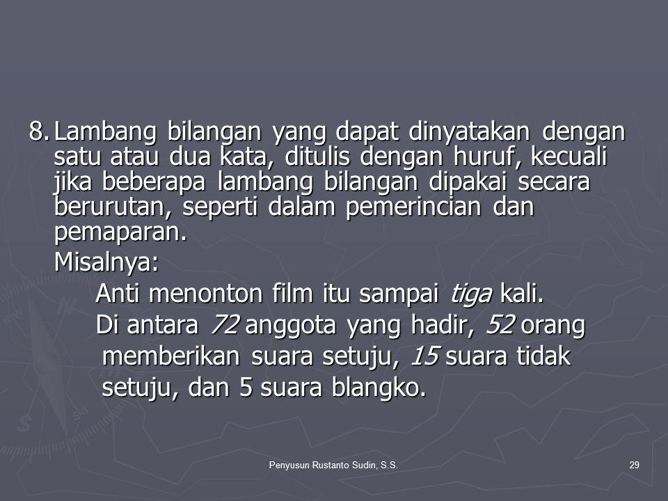 Penyusun Rustanto Sudin, S.S.29 8.Lambang bilangan yang dapat dinyatakan dengan satu atau dua kata, ditulis dengan huruf, kecuali jika beberapa lamban