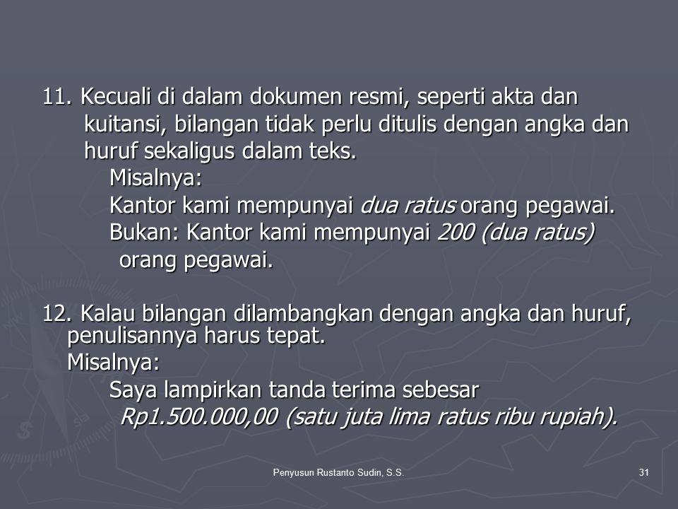 Penyusun Rustanto Sudin, S.S.31 11. Kecuali di dalam dokumen resmi, seperti akta dan kuitansi, bilangan tidak perlu ditulis dengan angka dan kuitansi,