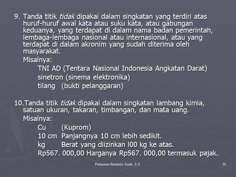 Penyusun Rustanto Sudin, S.S.35 9.Tanda titik tidak dipakai dalam singkatan yang terdiri atas huruf-huruf awal kata atau suku kata, atau gabungan kedu