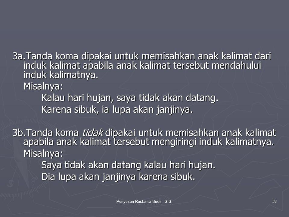Penyusun Rustanto Sudin, S.S.38 3a.Tanda koma dipakai untuk memisahkan anak kalimat dari induk kalimat apabila anak kalimat tersebut mendahului induk