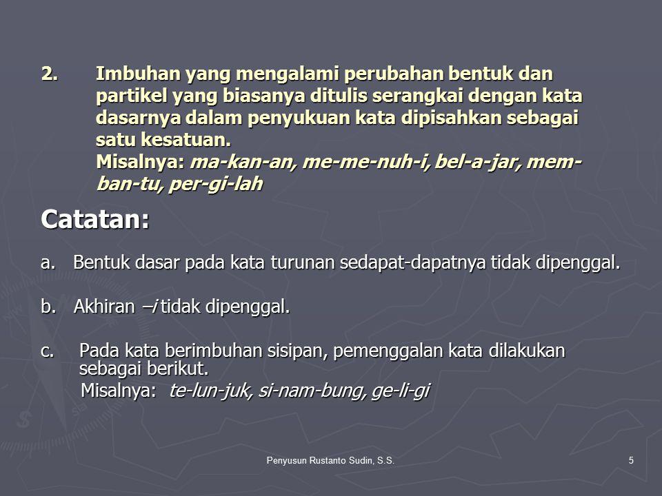 Penyusun Rustanto Sudin, S.S.5 2. Imbuhan yang mengalami perubahan bentuk dan partikel yang biasanya ditulis serangkai dengan kata dasarnya dalam peny
