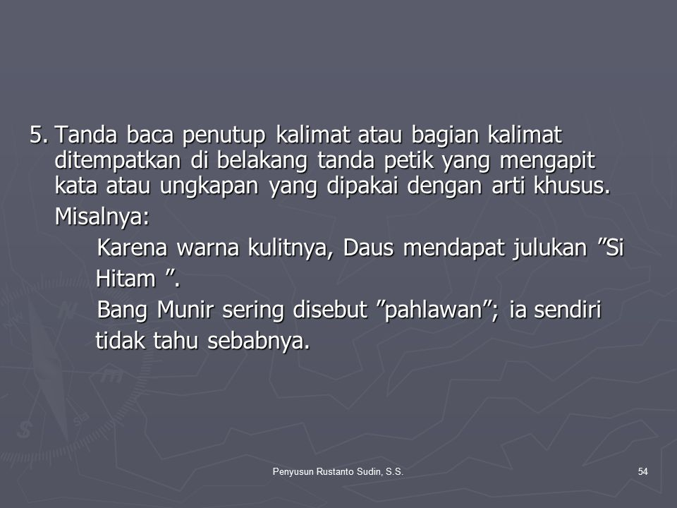 Penyusun Rustanto Sudin, S.S.54 5.Tanda baca penutup kalimat atau bagian kalimat ditempatkan di belakang tanda petik yang mengapit kata atau ungkapan