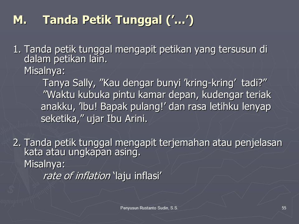 Penyusun Rustanto Sudin, S.S.55 M.Tanda Petik Tunggal ('...') 1.Tanda petik tunggal mengapit petikan yang tersusun di dalam petikan lain. Misalnya: Ta