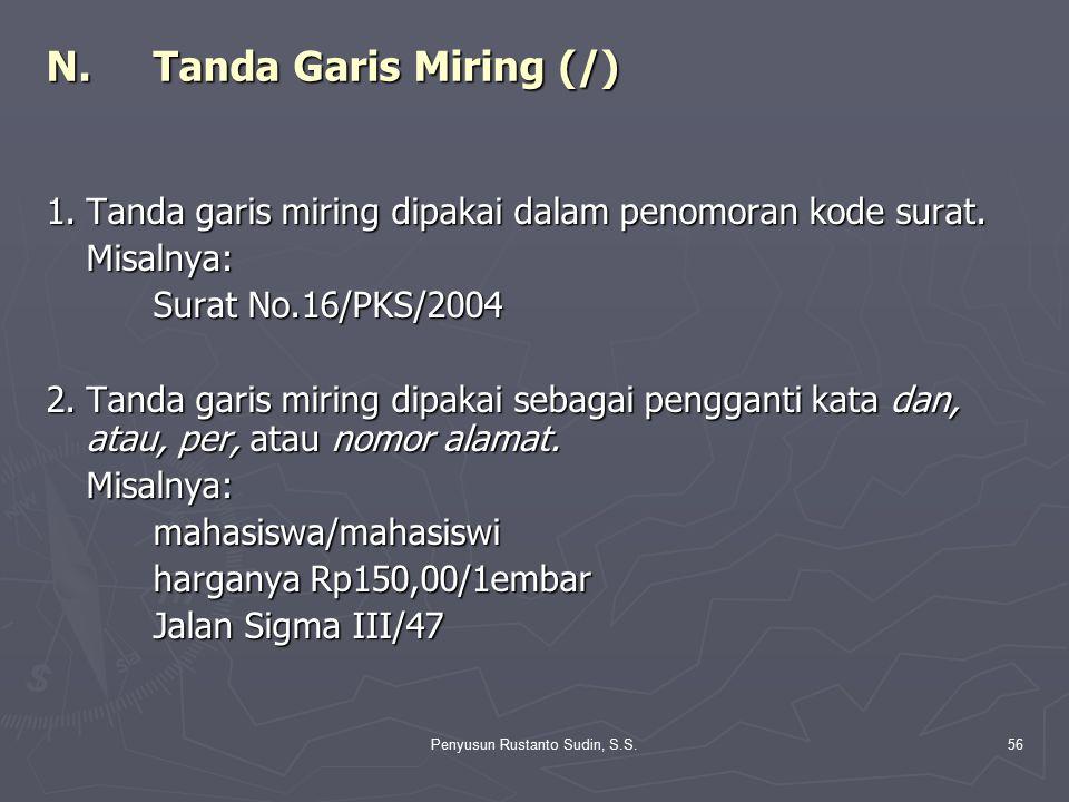 Penyusun Rustanto Sudin, S.S.56 N.Tanda Garis Miring (/) 1.Tanda garis miring dipakai dalam penomoran kode surat. Misalnya: Surat No.16/PKS/2004 2.Tan