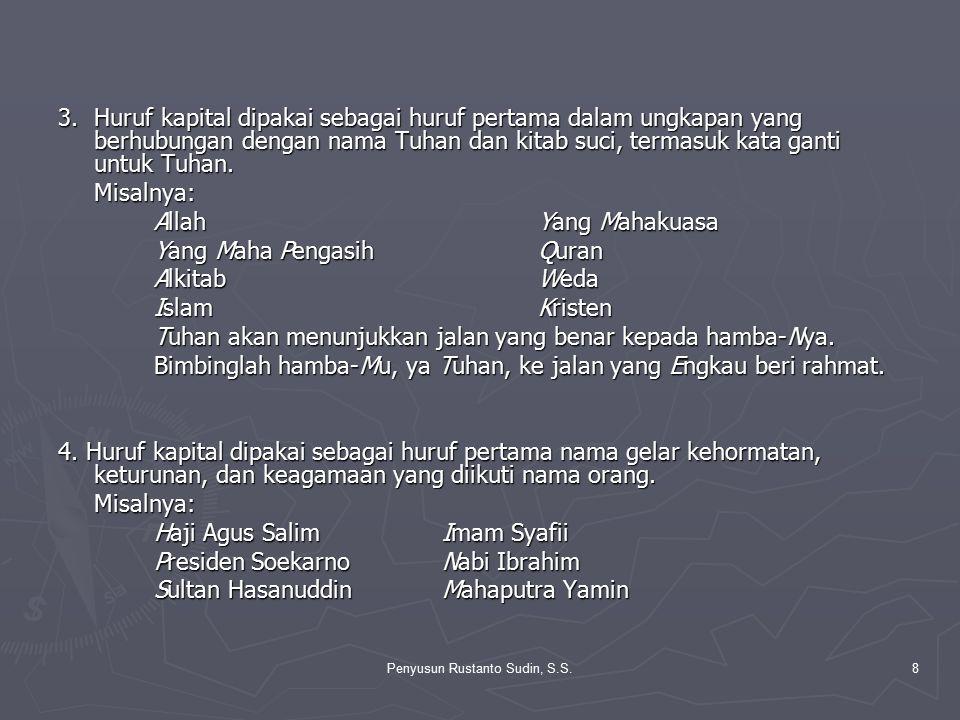 Penyusun Rustanto Sudin, S.S.8 3.Huruf kapital dipakai sebagai huruf pertama dalam ungkapan yang berhubungan dengan nama Tuhan dan kitab suci, termasu