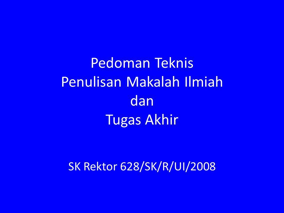 Pedoman Teknis Penulisan Makalah Ilmiah dan Tugas Akhir SK Rektor 628/SK/R/UI/2008