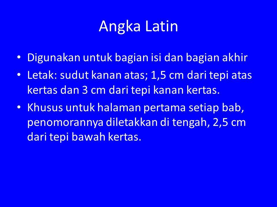 Angka Latin Digunakan untuk bagian isi dan bagian akhir Letak: sudut kanan atas; 1,5 cm dari tepi atas kertas dan 3 cm dari tepi kanan kertas. Khusus