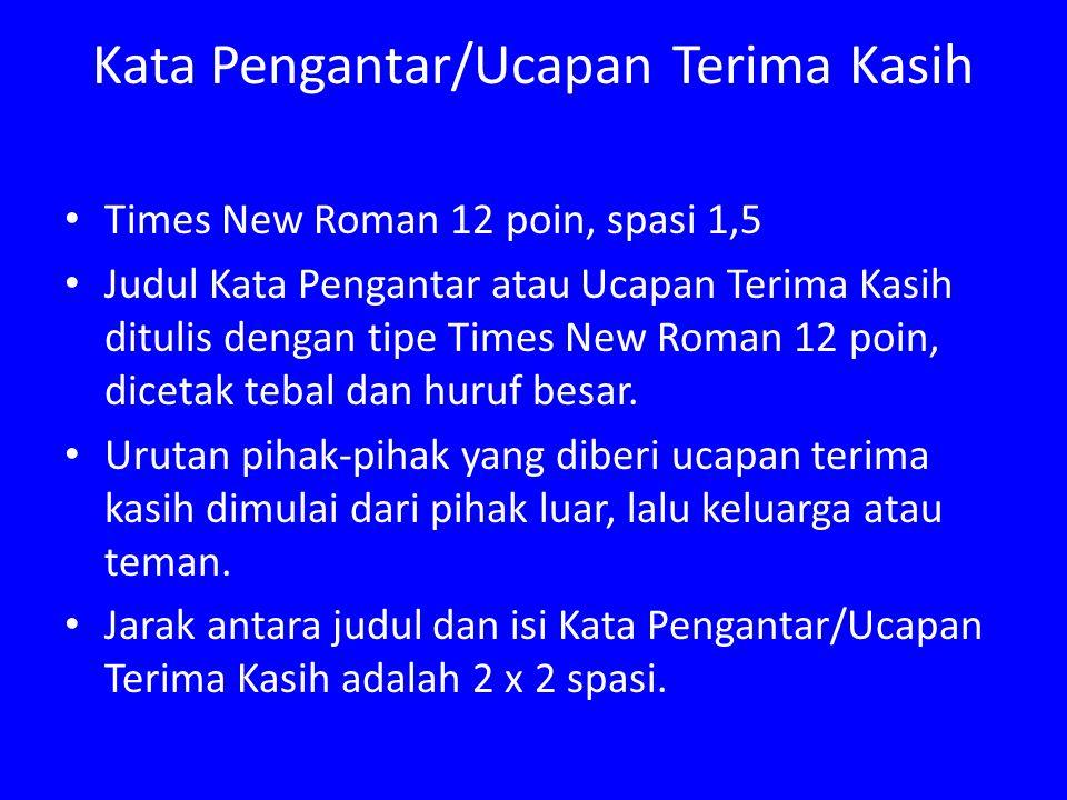 Kata Pengantar/Ucapan Terima Kasih Times New Roman 12 poin, spasi 1,5 Judul Kata Pengantar atau Ucapan Terima Kasih ditulis dengan tipe Times New Roma