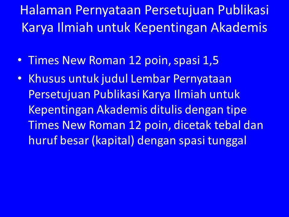 Halaman Pernyataan Persetujuan Publikasi Karya Ilmiah untuk Kepentingan Akademis Times New Roman 12 poin, spasi 1,5 Khusus untuk judul Lembar Pernyata