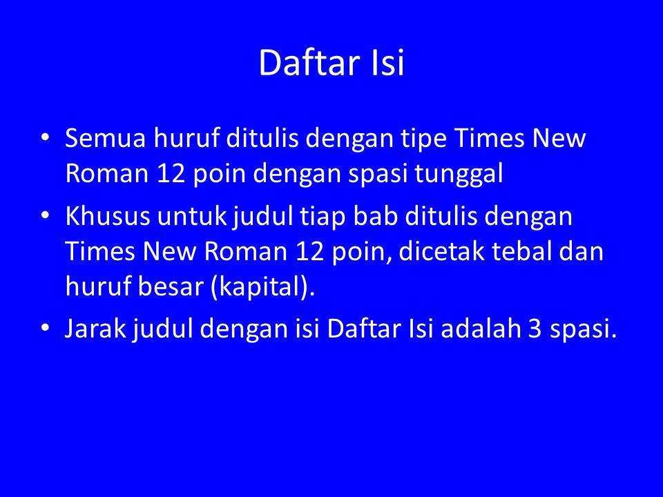 Daftar Isi Semua huruf ditulis dengan tipe Times New Roman 12 poin dengan spasi tunggal Khusus untuk judul tiap bab ditulis dengan Times New Roman 12