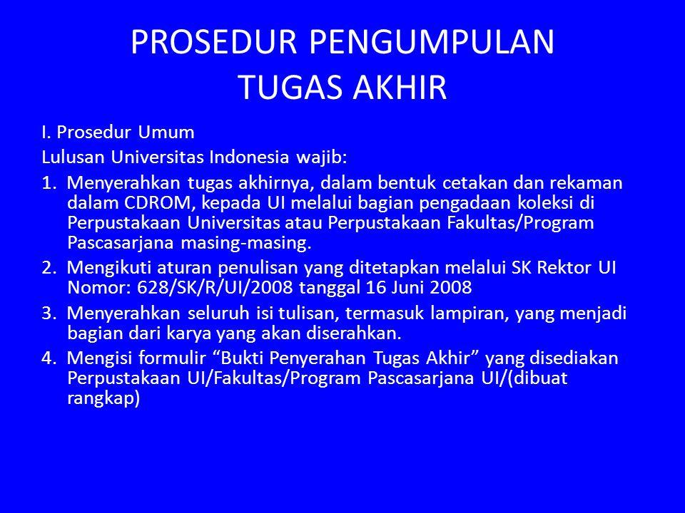 PROSEDUR PENGUMPULAN TUGAS AKHIR I. Prosedur Umum Lulusan Universitas Indonesia wajib: 1. Menyerahkan tugas akhirnya, dalam bentuk cetakan dan rekaman