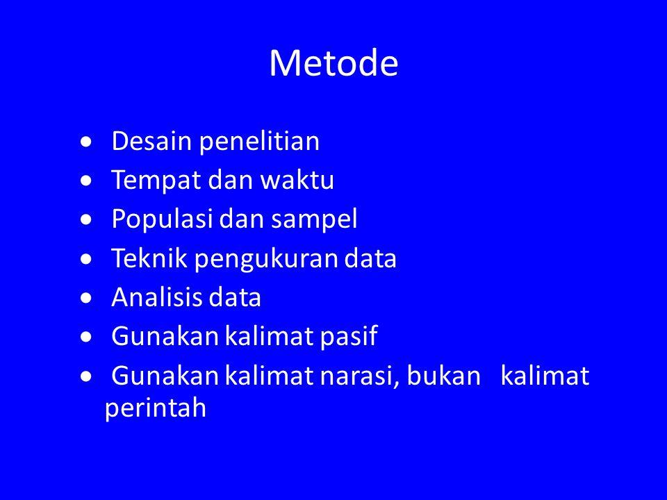 Metode  Desain penelitian  Tempat dan waktu  Populasi dan sampel  Teknik pengukuran data  Analisis data  Gunakan kalimat pasif  Gunakan kalimat