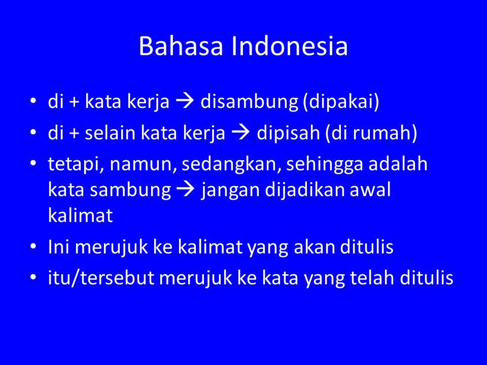 Bahasa Indonesia di + kata kerja  disambung (dipakai) di + selain kata kerja  dipisah (di rumah) tetapi, namun, sedangkan, sehingga adalah kata samb