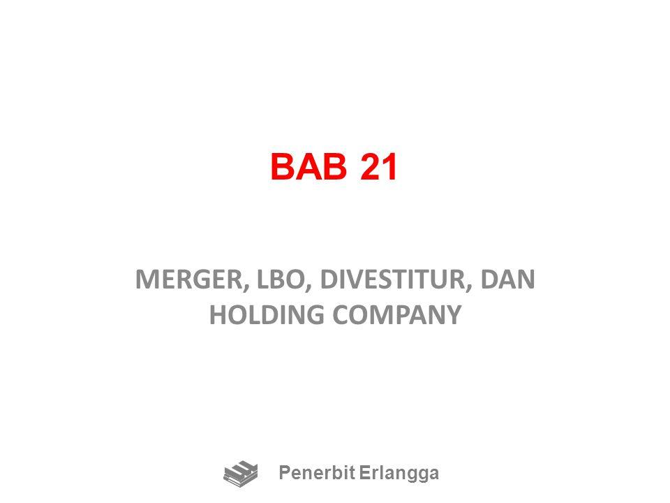 BAB 21 MERGER, LBO, DIVESTITUR, DAN HOLDING COMPANY Penerbit Erlangga