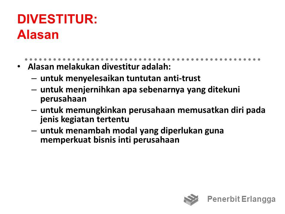 DIVESTITUR: Alasan Alasan melakukan divestitur adalah: – untuk menyelesaikan tuntutan anti-trust – untuk menjernihkan apa sebenarnya yang ditekuni per