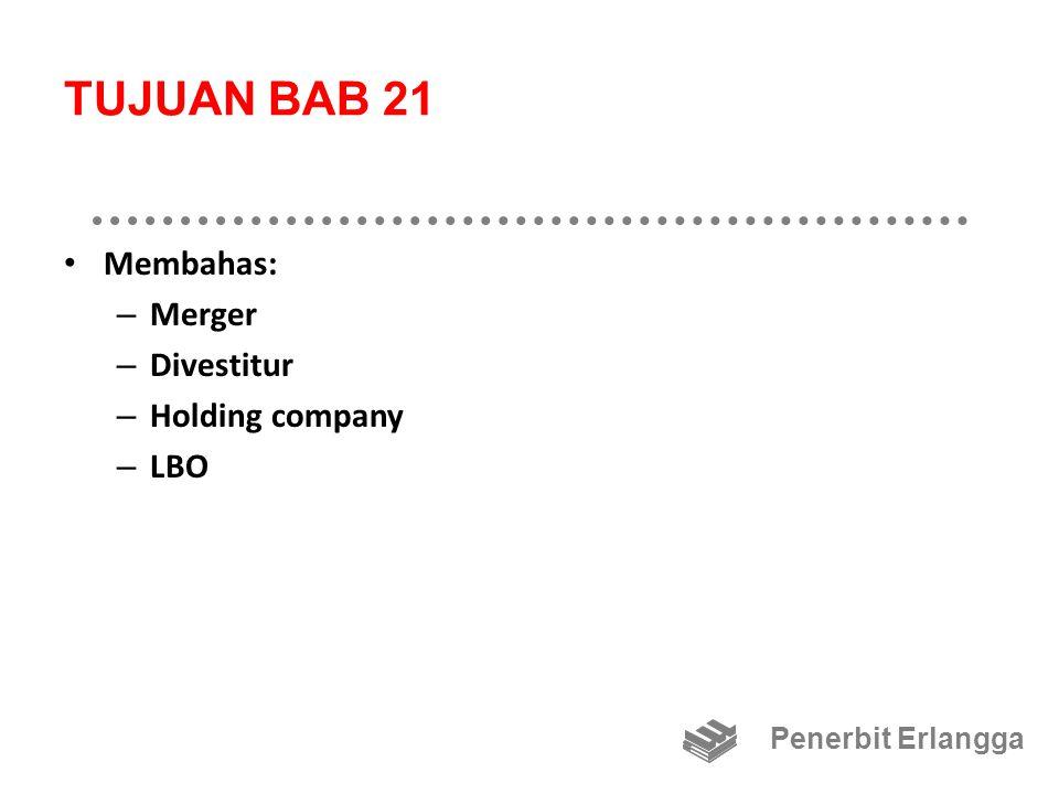 TUJUAN BAB 21 Membahas: – Merger – Divestitur – Holding company – LBO Penerbit Erlangga