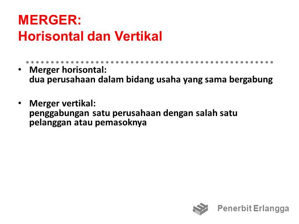 MERGER: Kongenerik dan Konglomerat Merger kongenerik: perusahaan-perusahaan dari industri yang saling terkait, tetapi tidak ada hubungan pelanggan-pemasok di antara mereka Merger konglomerat: perusahaan-perusahaan dari industri yang sama sekali berbeda bergabung Penerbit Erlangga