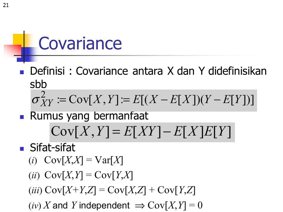 21 Covariance Definisi : Covariance antara X dan Y didefinisikan sbb Rumus yang bermanfaat Sifat-sifat