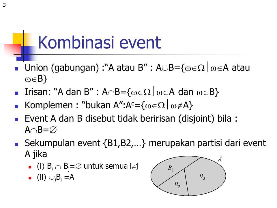 """3 Kombinasi event Union (gabungan) :""""A atau B"""" : A  B={  A atau  B} Irisan: """"A dan B"""" : A  B={  A dan  B} Komplemen : """"bukan A"""":A c"""