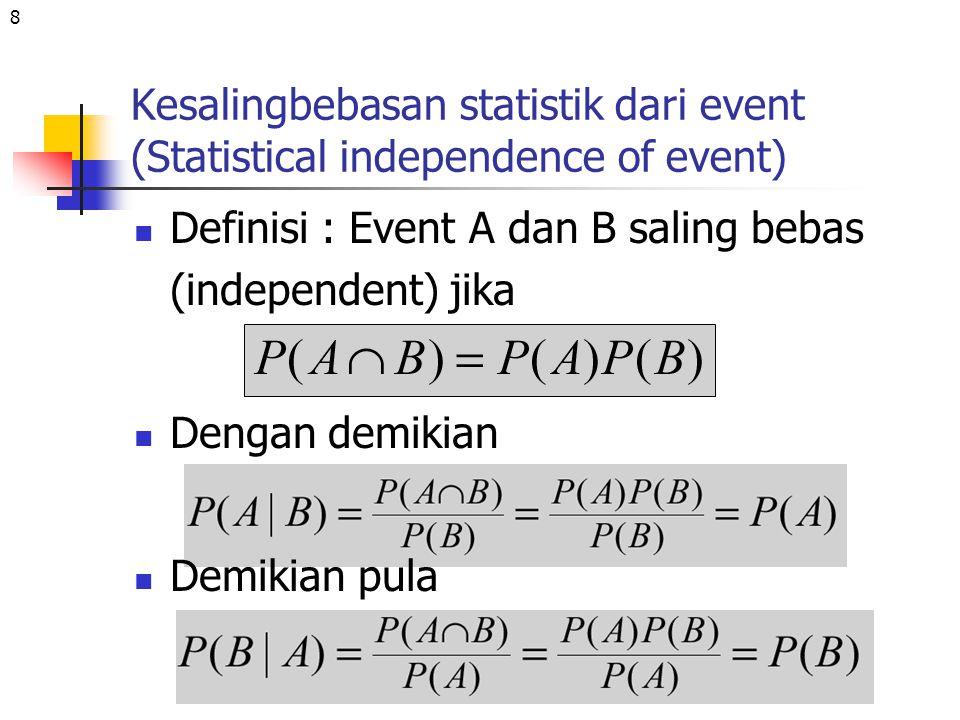 8 Kesalingbebasan statistik dari event (Statistical independence of event) Definisi : Event A dan B saling bebas (independent) jika Dengan demikian De